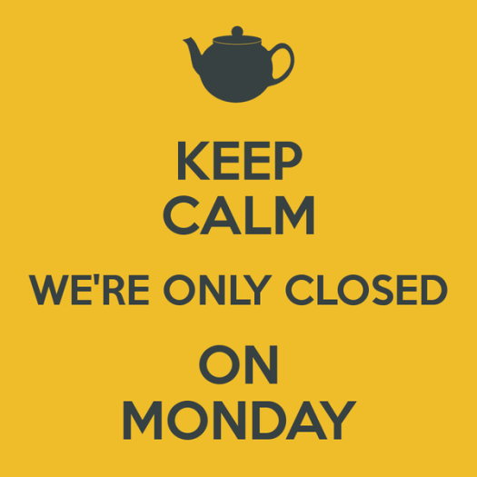 keep-calm-we-re-only-closed-on-monday